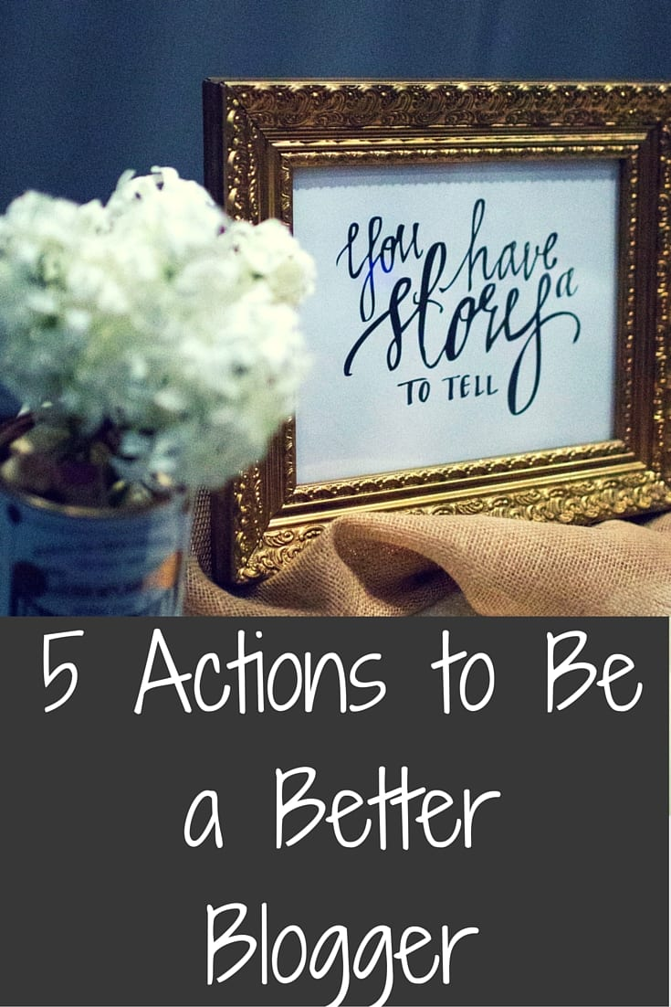 5 Actions to Be a Better Blogger