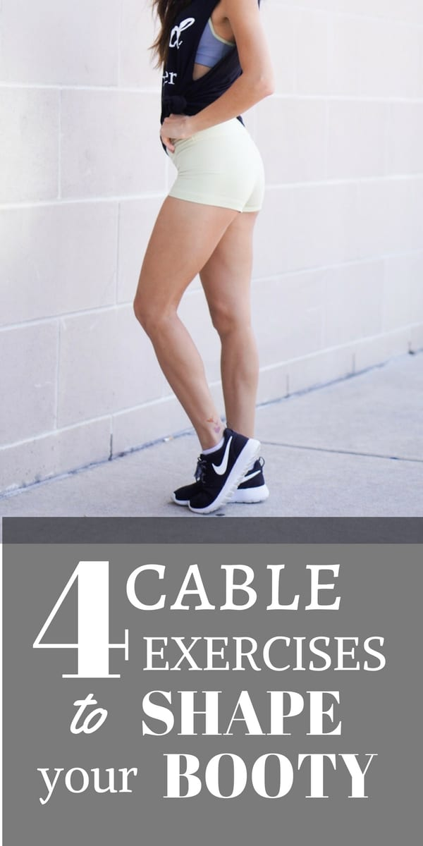 4 Cable Exercises to Shape Your Booty, exercises, gym exercises, build that butt.,booty exercises, cable exercises, cable workouts, gym workouts, fit mom, fit life, mom workouts, exercise, workouts, fitness